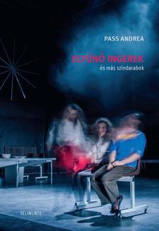 Pass Andrea - Eltűnő ingerek és más színdarabok