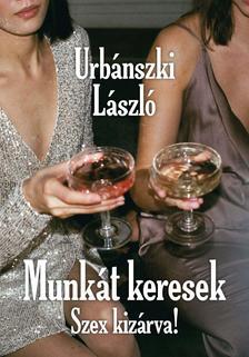 Urbánszki László - Munkát keresek, Szex kizárva!