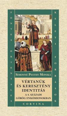Simonné Pesthy Mónika - Vértanúk és keresztény identitás a 4. századi görög enkómionokban