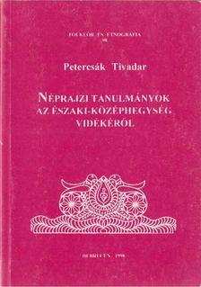 Petercsák Tivadar - Néprajzi tanulmányok az Északi-középhegység vidékéről [antikvár]