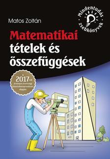 Matos Zoltán - Matematikai tételek és összefüggések - A 2017-től érvényes érettségi követelményrendszer alapján