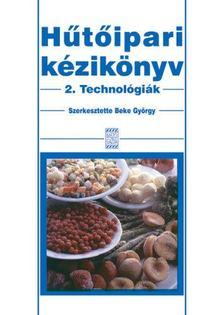 Beke György - Hűtőipari kézikönyv 2. - Technológiák [antikvár]