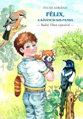 Fuchs Adrienn - Félix, a kíváncsi kis panda