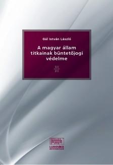 Gál István László - A magyar állam titkainak büntetőjogi védelme [eKönyv: epub, mobi, pdf]
