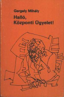 Gergely Mihály - Halló, Központi Ügyelet! [antikvár]