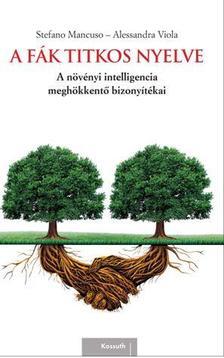 Stefano Mancuso, Allessandra Viola - A FÁK TITKOS NYELVE