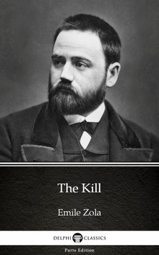 ÉMILE ZOLA - The Kill by Emile Zola (Illustrated) [eKönyv: epub, mobi]