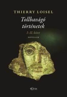 Thierry Loisel - Tollbavágó történetek I-II. kötet