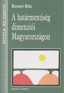 Baranyi Béla - A határmentiség dimenziói Magyarországon [antikvár]