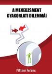 Ferenc Pittner - A menedzsment gyakorlati dilemmái [eKönyv: epub, mobi]