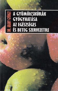 Dr. Arany György - A gyümölcskúrák gyógyhatása az egészséges és beteg szervezetre [antikvár]