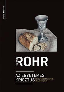 Richard Rohr - Az egyetemes Krisztus -    Egy elfeledett valóság átalakító ereje