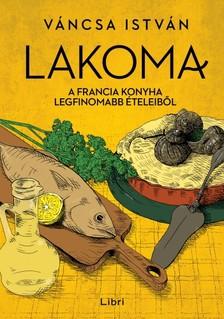 Váncsa István - Lakoma 3. - A francia konyha legfinomabb ételeiből [eKönyv: epub, mobi]