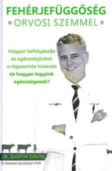Dr. Garth Davis - Fehérjefüggőség orvosi szemmel