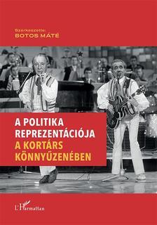 Botos Máté (szerk.) - A politika reprezentációja a kortárs könnyűzenében