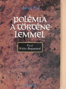 Ancsel Éva - Polémia a történelemmel [antikvár]