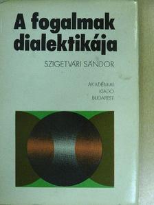 Szigetvári Sándor - A fogalmak dialektikája [antikvár]