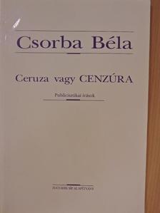 Csorba Béla - Ceruza vagy Cenzúra [antikvár]