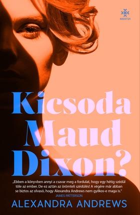 Alexandra Andrews - Kicsoda Maud Dixon? [eKönyv: epub, mobi]