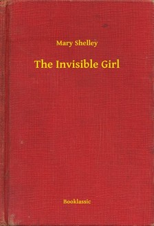 Mary Shelley - The Invisible Girl [eKönyv: epub, mobi]