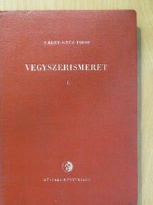 Erdey-Grúz Tibor - Vegyszerismeret I.  [antikvár]