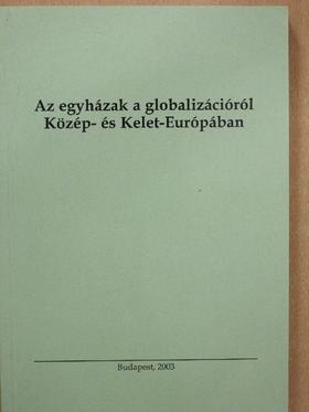 Bölcskei Gusztáv - Az egyházak a globalizációról Közép- és Kelet-Európában [antikvár]