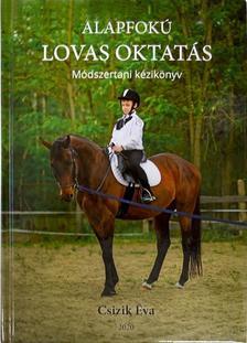 Csizik Éva - Alapfokú lovas oktatás Módszertani kézikönyv