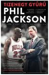 Phil Jackson - Tizenegy gyűrű - A legendás NBA-edző önéletrajza