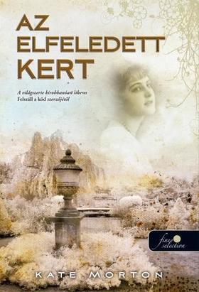 Kate Morton - Az elfeledett kert - PUHA BORÍTÓS
