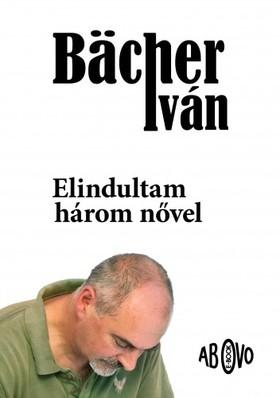 Bächer Iván - Elindulni három nővel - Tárcák 1989-1999 [eKönyv: epub, mobi]