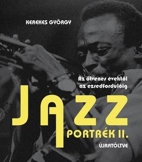 Kerekes György - Jazzportrék II. Újratöltve - Az ötvenes évektől az ezredfordulóig