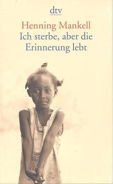 Henning Mankell - Ich sterbe, aber die Erinnerung lebt [antikvár]