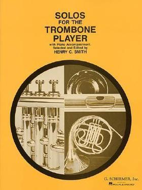 SOLOS FOR THE TROMBONE PLAYER WITH PIANO ACCOMPANIMENT. SEL. HENRY C. SMITH