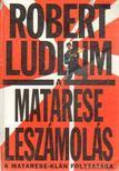 Robert Ludlum - A Matarese leszámolás [antikvár]