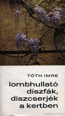 Tóth Imre - Lombhullató díszfák, díszcserjék a kertben [antikvár]