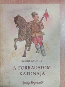 Szüdi György - A forradalom katonája [antikvár]