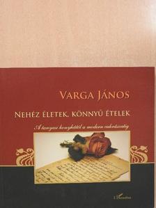 Varga János - Nehéz életek, könnyű ételek (dedikált példány) [antikvár]
