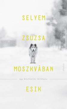 Selyem Zsuzsa - Moszkvában esik - Egy kitelepítés története [eKönyv: epub, mobi]
