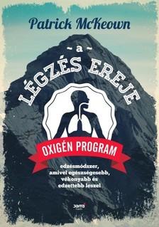 Patrick McKeown - A légzés ereje - Oxigén Program: Edzésmódszer, amivel egészségesebb, vékonyabb és edzettebb leszel [eKönyv: epub, mobi]