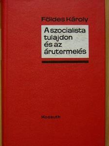 Földes Károly - A szocialista tulajdon és az árutermelés [antikvár]
