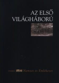 Szabó Dániel (szerk.) - AZ ELSŐ VILÁGHÁBORÚ - NEMZET ÉS EMLÉKEZET
