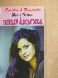 Maria Brown - Szerelem áldozatokkal [antikvár]