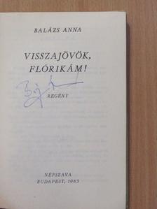 Balázs Anna - Visszajövök, Flórikám (aláírt példány) [antikvár]