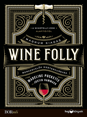 JUSTIN HAMMACK-MADELINE PUCKETTE - Wine Folly: Magnum kiadás