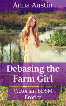 Austin Anna - Debasing The Farm Girl [eKönyv: epub, mobi]