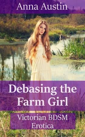 Austin Anna - Debasing The Farm Girl [eKönyv: epub, mobi]