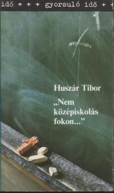 Huszár Tibor - Nem középiskolás fokon... [antikvár]