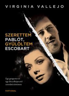 Virginia Vallejo - Szerettem Pablót, gyűlöltem Escobart