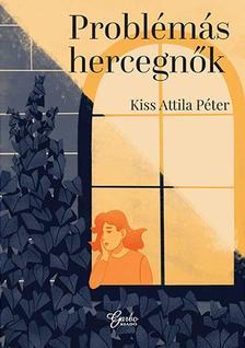 Kiss Attila Péter - Problémás hercegnők