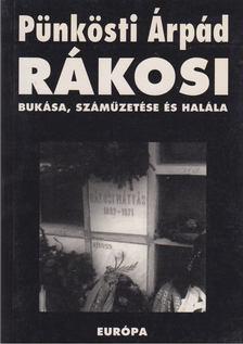 Pünkösti Árpád - Rákosi bukása, száműzetése és halála [antikvár]
